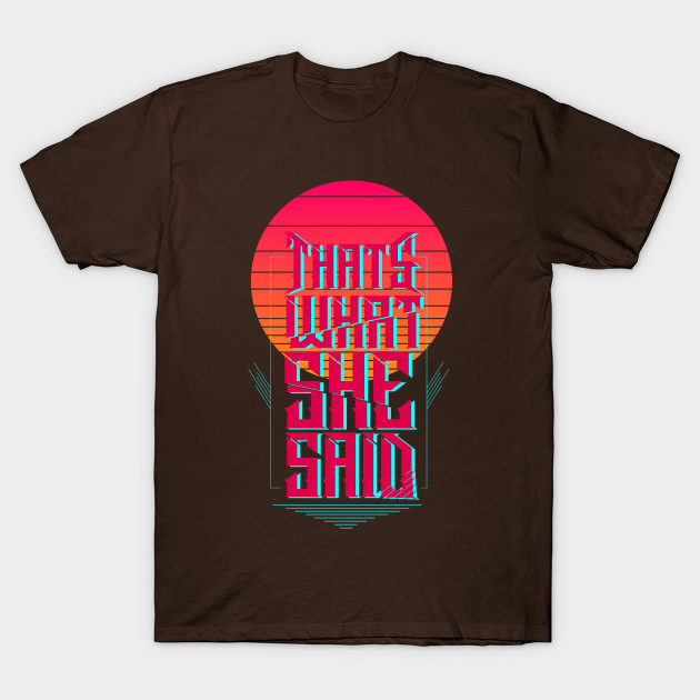 That's What She Said T-Shirt-TOZ