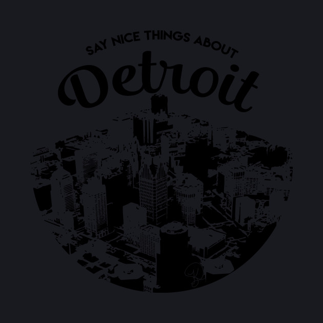 Say Nice Things About Detroit Black Design