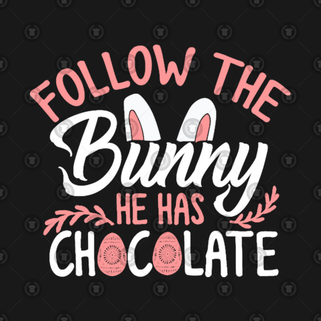 734d584c62d4 Bunny Chocolate Easter Follow Easter Eggs Gift - Easter - T-Shirt ...