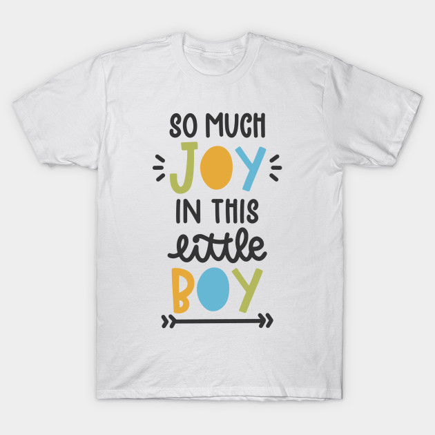 d7cd04eb001 So much joy in this little boy - Apparel - T-Shirt