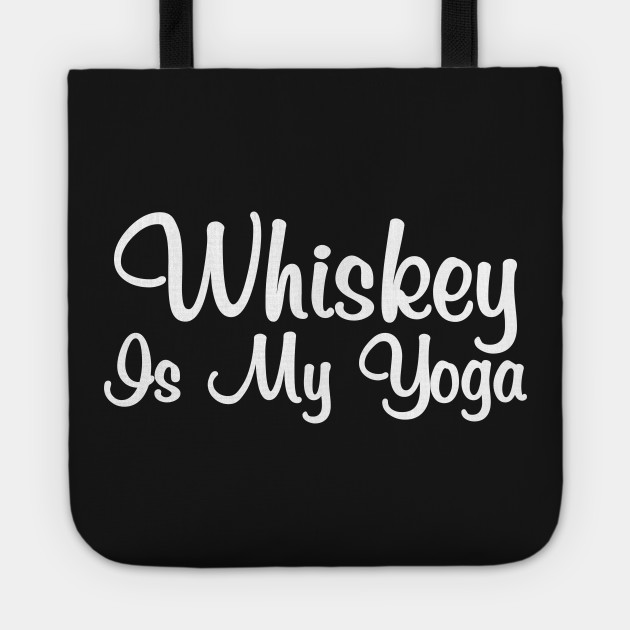 Whiskey Is My Yoga - Whiskey - Tote  d498bd1868019