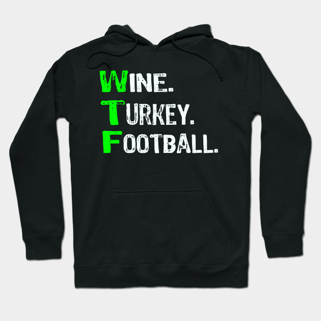 Top Fun Wine Turkey Football Thanksgiving Hoodie