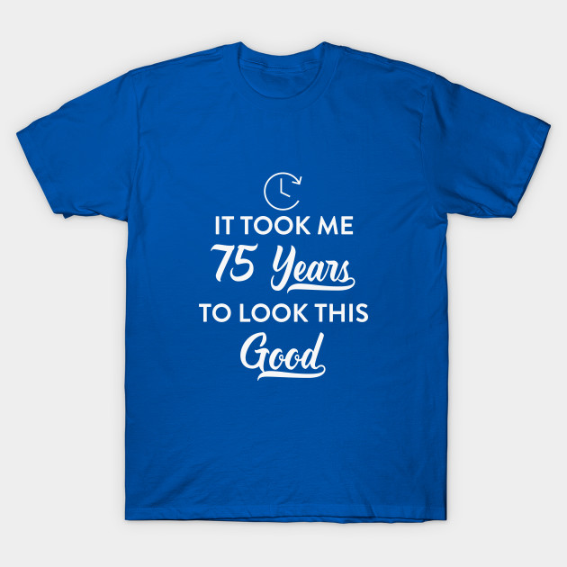 This Good Funny 75th Birthday Party T Shirt