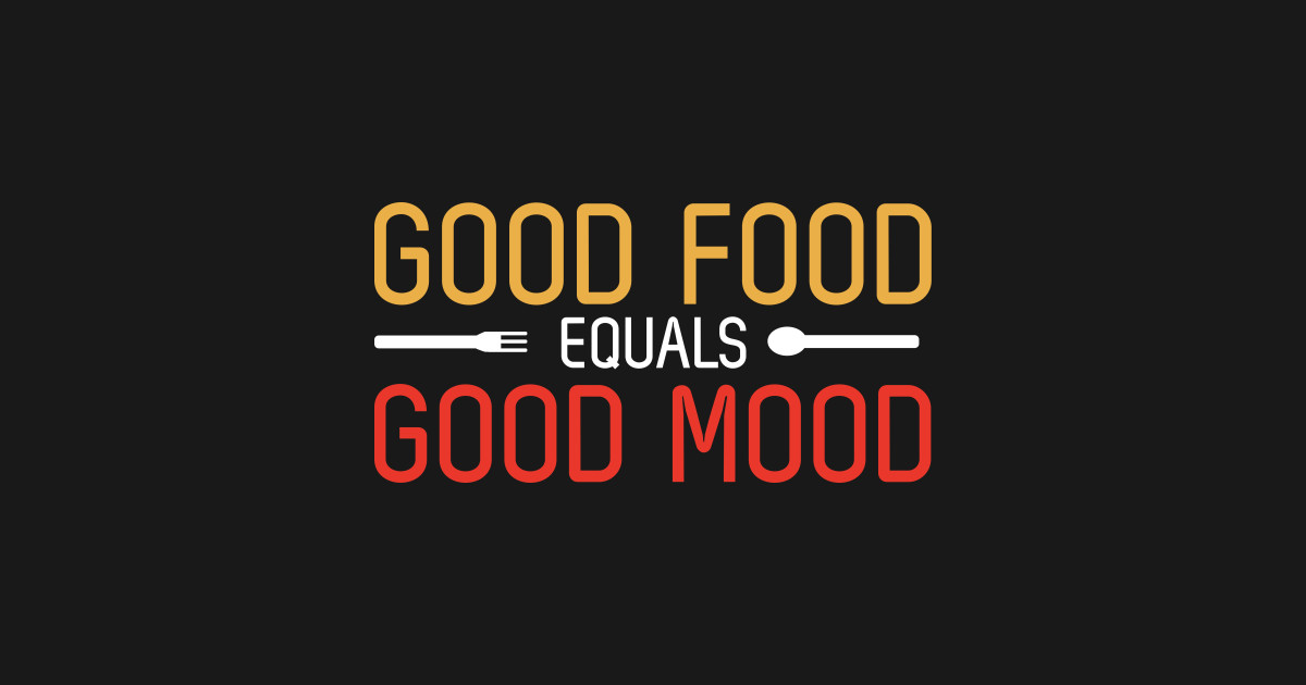 Good Food Equals Good Mood