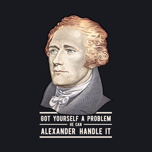 Alexander Hamilton | Alexander Handle it!