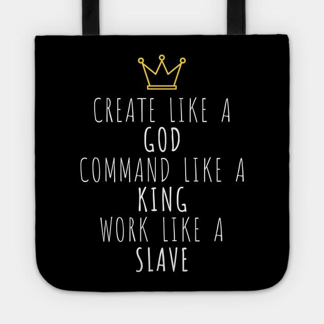 Create Like God Command Like King Work Like Slave T Shirt For Women