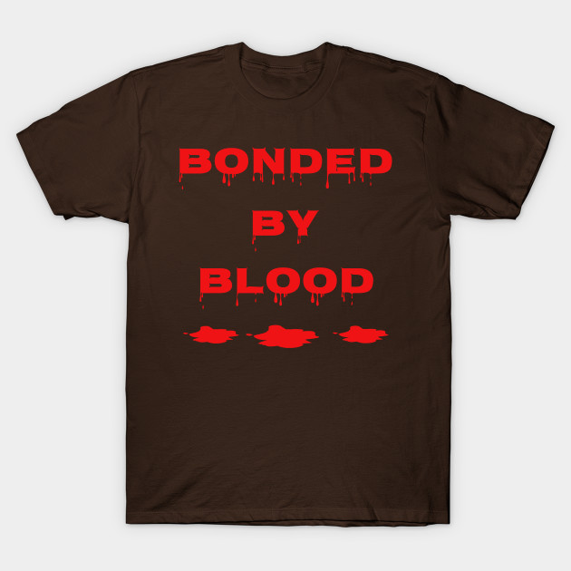 BONDED BY BLOOD FAMILY HALLOWEEN TSHIRTS AND GIFTS T-Shirt-TOZ