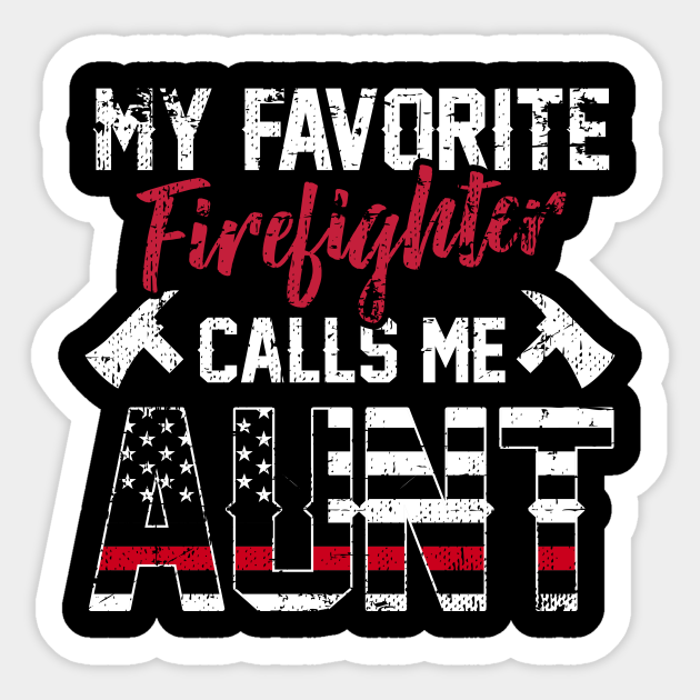 Cool Favorite Firefighter Aunt Funny Quotes Gifts Gift For Aunt Sticker Teepublic