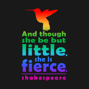 And though she be but little, she is fierce t-shirts