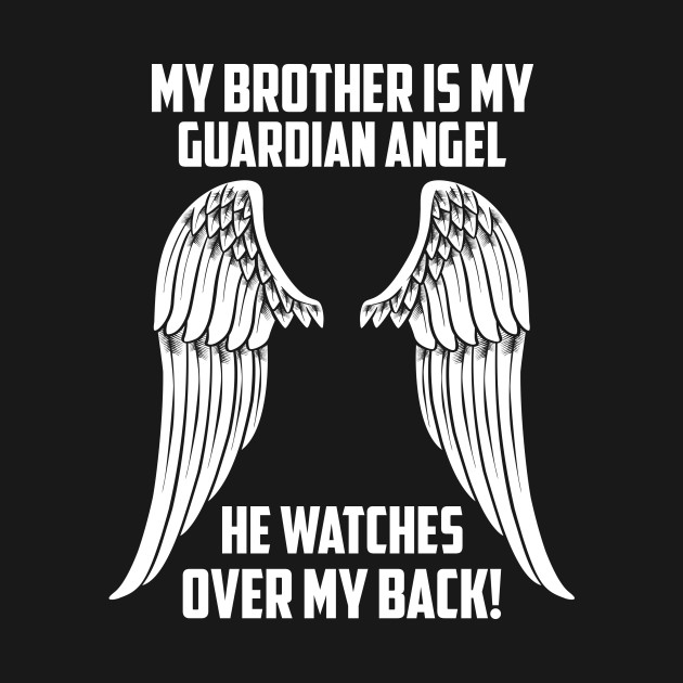 MY BROTHER ÍS MY GUARDIAN ANGEL