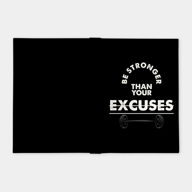 Be Stronger Than Your Excuses Gym