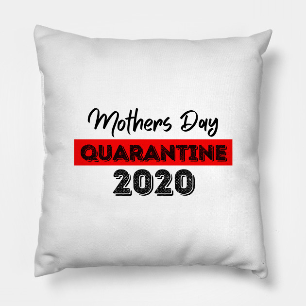 Great Gifts To Celebrate Mothers Day During Quarantine Mothers Day 2020 Quarantine Kissen Teepublic De