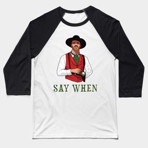 SAY WHEN - DOC HOLLIDAY Baseball T-Shirt