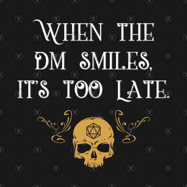 When The DM Smiles It's Too Late Gaming