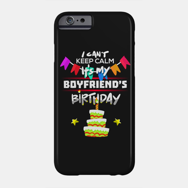 I Cant Keep Calm Its My Boyfriend Birthday Gift T Shirt Phone Case