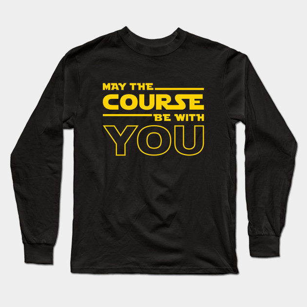 51470671 May The Course Be With You - Triathlon - Long Sleeve T-Shirt   TeePublic