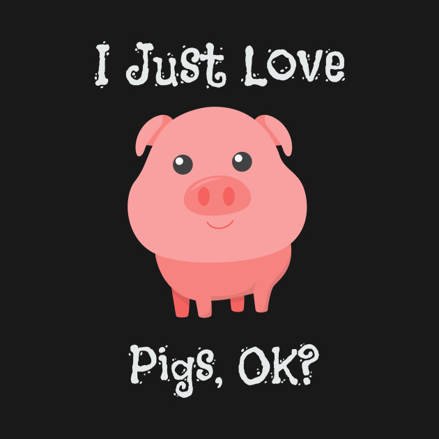 cute funny i just love pigs ok baby pig i just love pigs ok