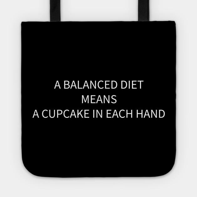 A balanced diet means a cupcake in each hand
