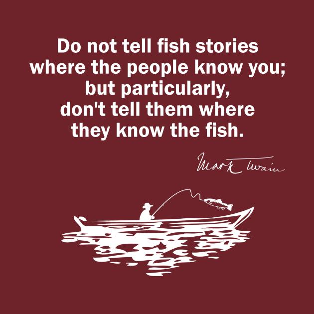 Do Not Tell Fish Stories - Mark Twain Quote