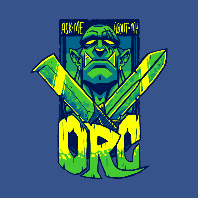 Ask Me About My Orc