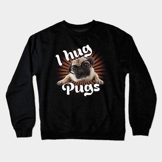 I Hug Pugs Cute Pug Dog Lover Gift