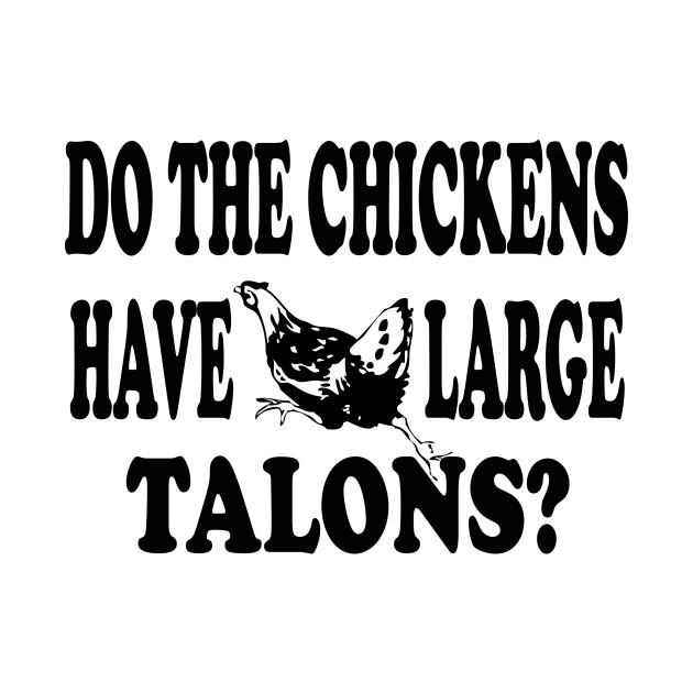 Napoleon Dynamite - Do The Chickens Have Large Talons