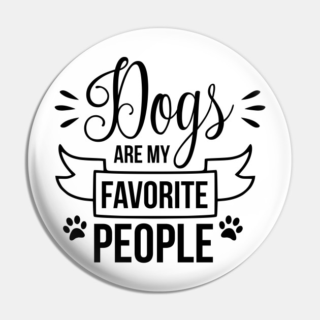 Dogs are my favorite people - funny dog quote