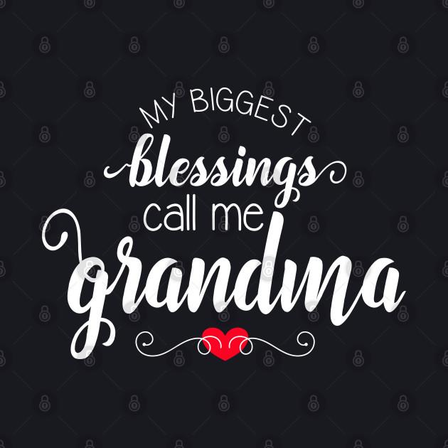 My Biggest Blessings Call Me Grandma - Gift for Grandma on Mother's Day, Birthday, New Grandma, Grandparent's Day