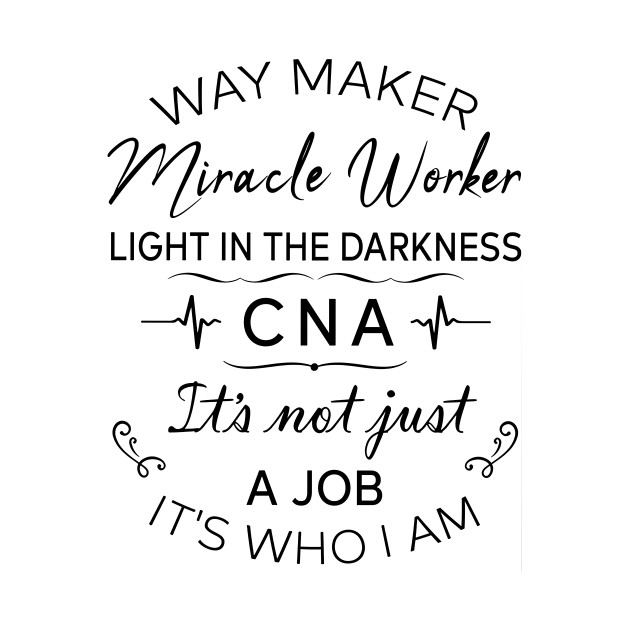 Way Maker Miracle Worker Light In Darkness CNA It's Not Just Job