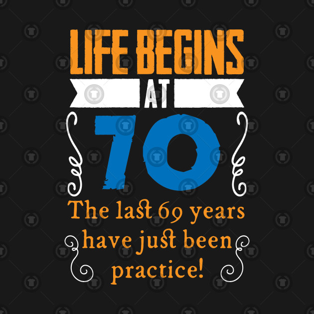 70th Birthday Life Begins At 70 Years Old