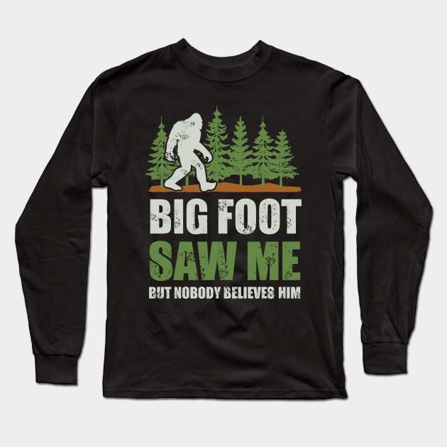 58be2a7a5 Bigfoot Saw Me But Nobody Believes Him Sasquatch gifts Long Sleeve T-Shirt