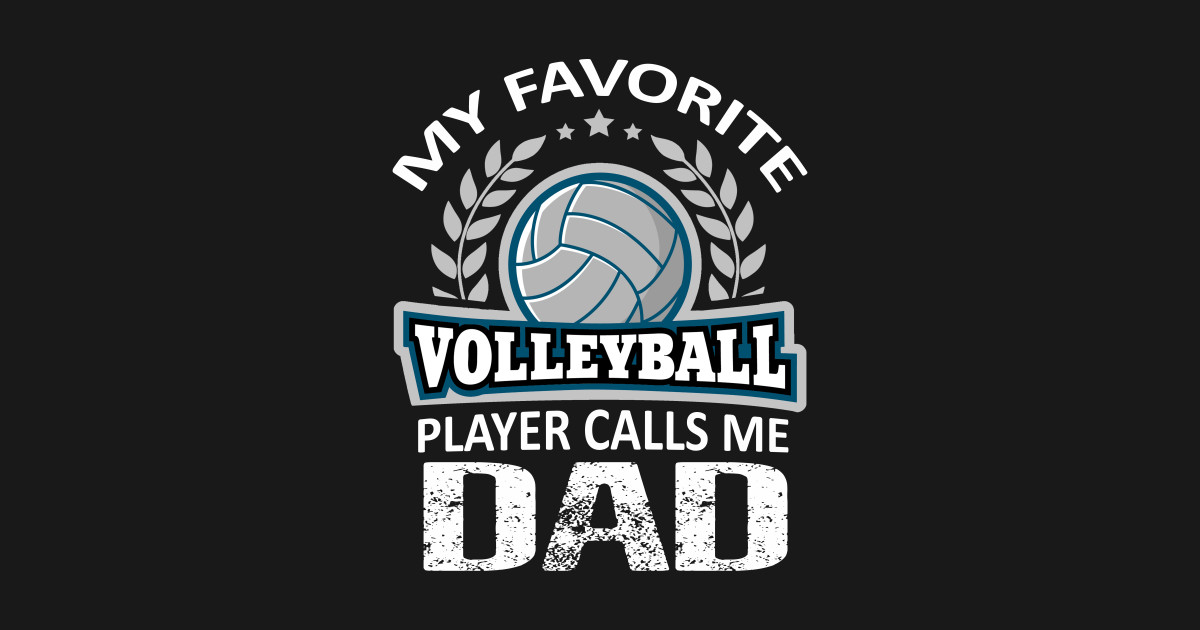34193560 Volleyball Player Calls Dad T-Shirt Fathers Day Gift From Son T-Shirt