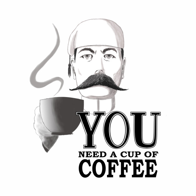 YOU Need a Cup of Coffee