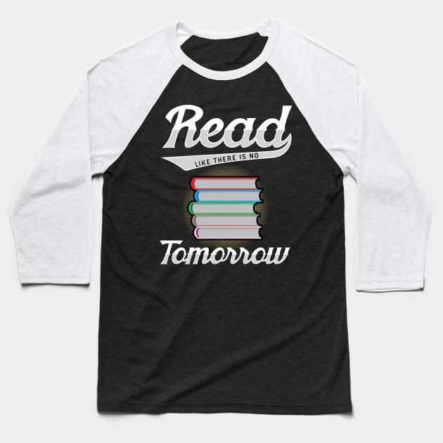 Read Like There is No Tomorrow Baseball T-Shirt
