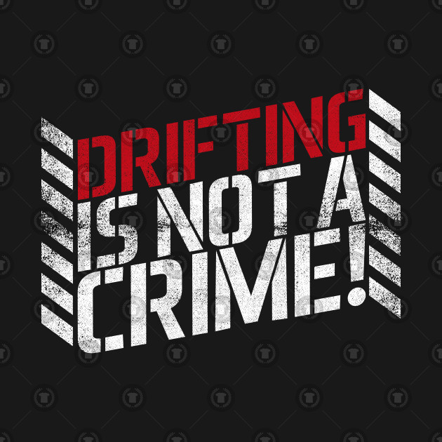 Drifting is Not A Crime!