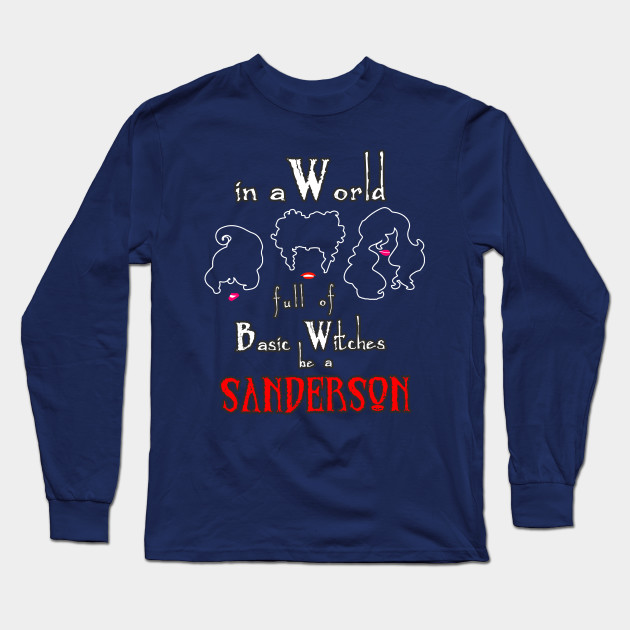 In A World Full Of Basic Witches Be A Sanderson Shirt Holiday Scary Witch Gift