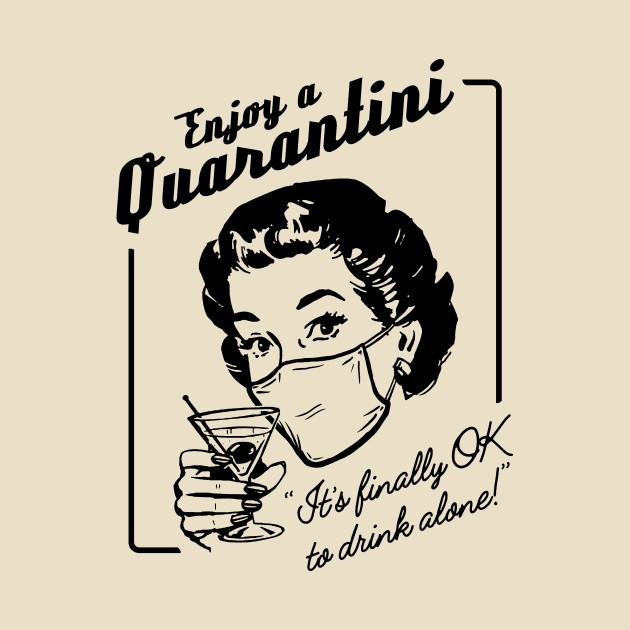 Enjoy a Quarantini (Drink alone!)