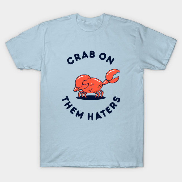 Very Crab On Them Haters - Dab On Em - T-Shirt | TeePublic CG86