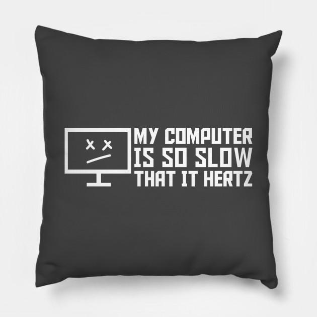 My Computer Is So Slow That It Hertz