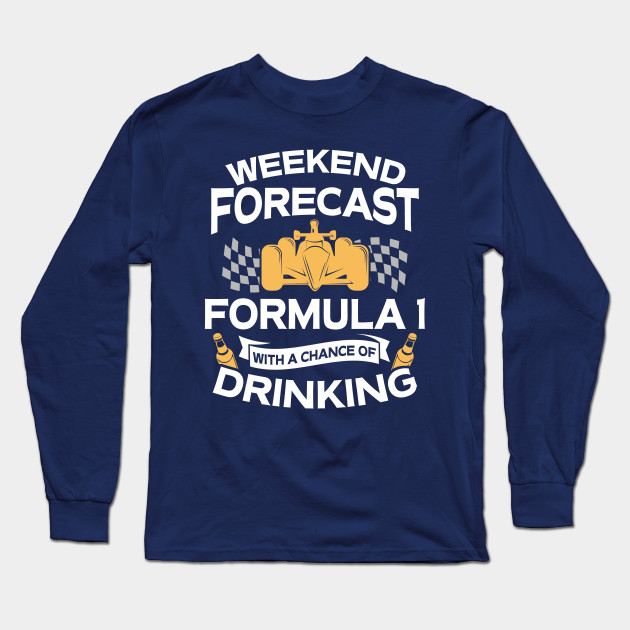 c0357841 Funny Weekend Forecast Formula 1 With A Chance Of Drinking Long Sleeve T- Shirt