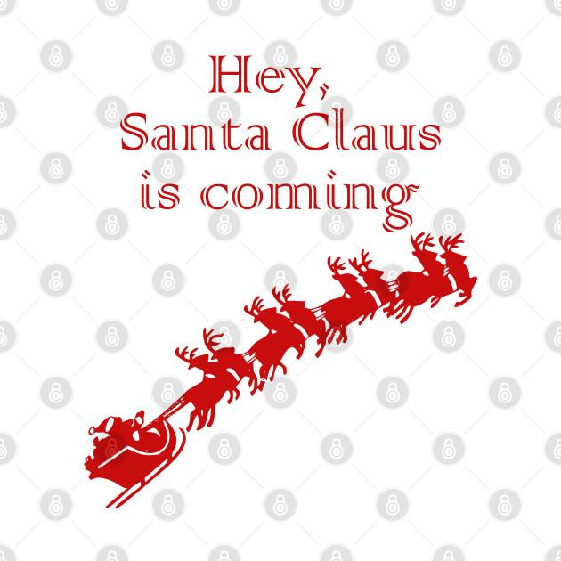 Hey, Santa Claus is coming