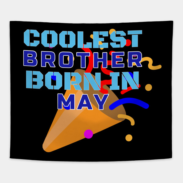 Cool Brother Born In May Birthday Gift T Shirt Tapestry