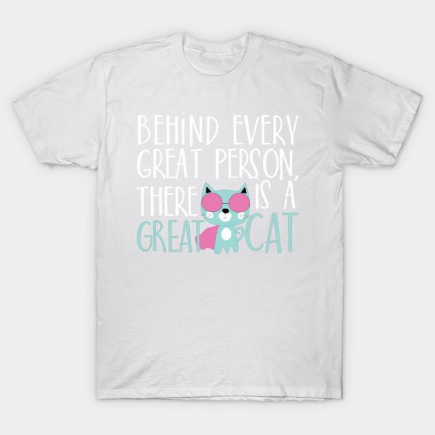 Behind every great person there is a great cat T-Shirt-TOZ