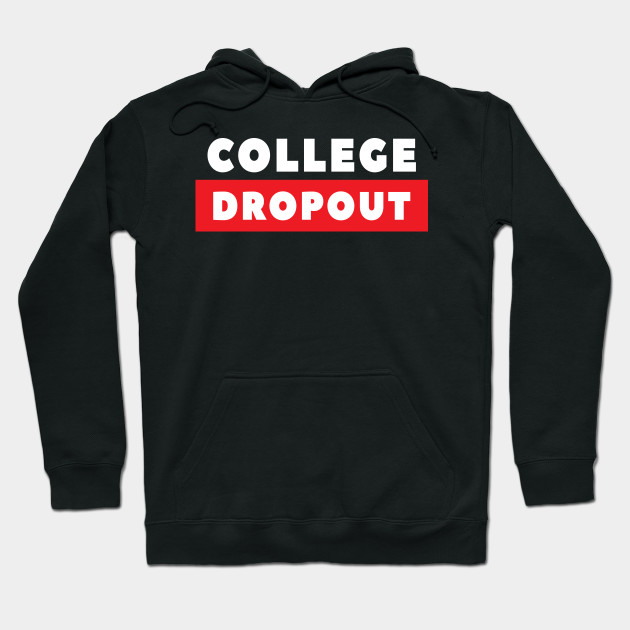 Proud College Dropout Entrepreneur Success Formal Education