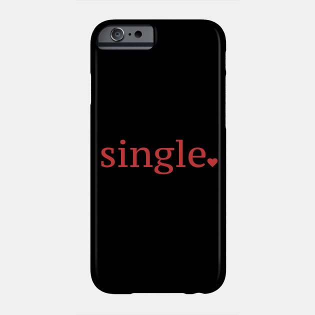 Single Valentines Day Apparel Phone Case