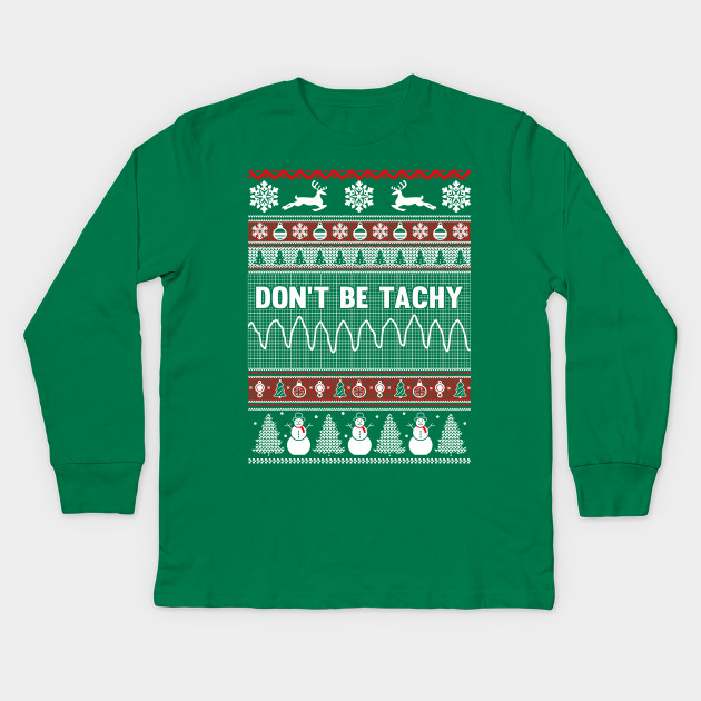 Don't Be Tachy Ugly Christmas Sweater - Xmas - Kids Long Sleeve T ...