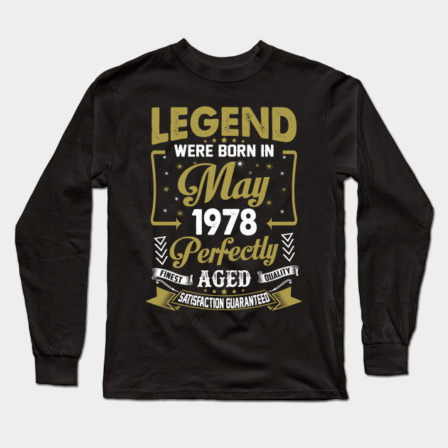 Legends Were Born In May 1978 40th Birthday Long Sleeve T Shirt