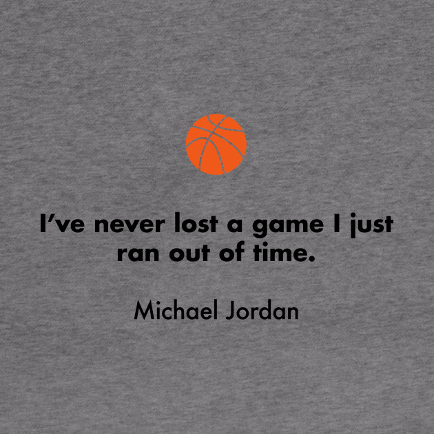 i ve never lost a game i just ran out of time michael jordan michael jordan quotes hoodie teepublic teepublic
