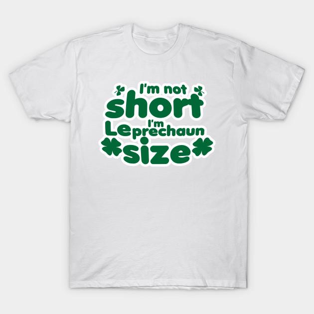 4d0c2d112 I'm Not Short I'm Leprechaun Size St Patricks Day - St Patricks Day ...