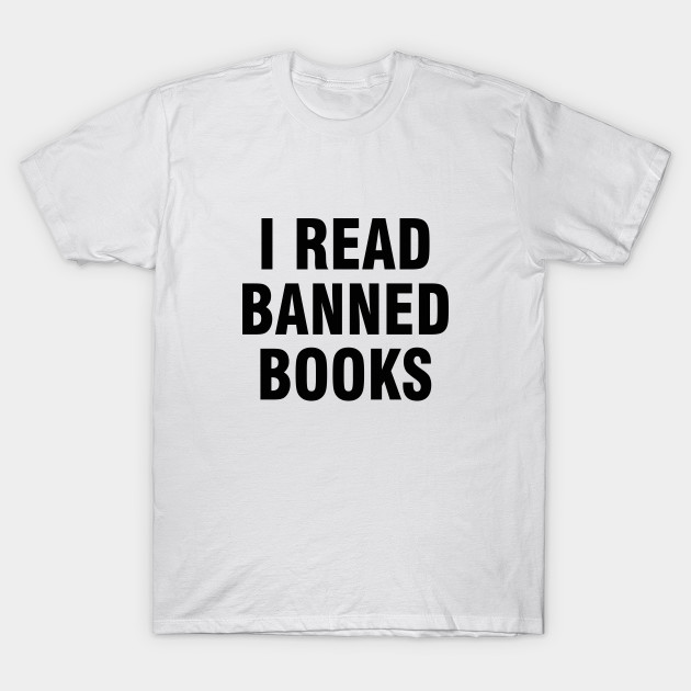 8f0d57c22c I read banned books - I Read Banned Books - T-Shirt